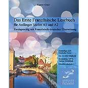 Das Erste Französische Lesebuch für Anfänger: Stufen A1 und A2 Zweisprachig mit Französisch-deutscher Übersetzung (Gestufte Französische Lesebücher)