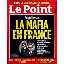 POINT (LE) [No 2027] du 21/07/2011 - ENQUETE SUR LA MAFIA EN FRANCE - LES GEORGIENS TARIEL ONIANI ET MERAB DJANGVELADZE - GOLF / TOUT SUR L'EVIAN MASTERS - LA CORSE DE MARC LEVY - EURO / CE QUE RISQUE LA FRANCE