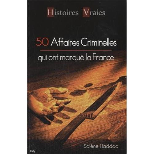50 AFFAIRES CRIMINELLES QUI ONT MARQUE FRANCE