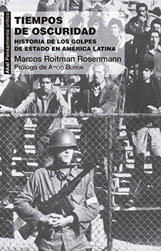 TIEMPOS DE OSCURIDAD. Historia de los golpes de Estado en América Latina (Pensamiento crítico) por Marcos Roitman Rosenmann