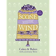 Scone with the Wind: Cakes and Bakes with a Literary Twist (Baking)