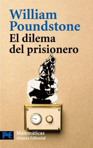 El Dilema Del Prisionero / The Prisioner Dilemma: John Von Neumann, La Teoria De Juegos Y La Bomba (El Libro De Bolsillo-Matematicas) por William Poundstone