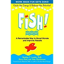 Fish! A Remarkable Way to Boost Morale and Improve Results: Written by Stephen C. Lundin, 2001 Edition, (1st Hodder & Stoughton Edition) Publisher: Hodder Paperbacks [Hardcover]
