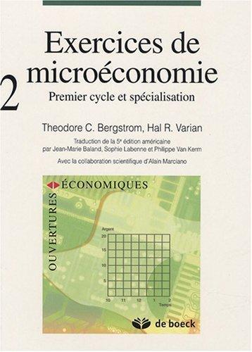 Exercices de microéconomie : Volume 2 : premier cycle et spécialisation de Bergstrom. Theodore C. (2007) Broché