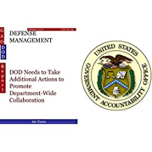 DEFENSE MANAGEMENT: DOD Needs to Take Additional Actions to Promote Department-Wide Collaboration (GAO - DOD) (English Edition)