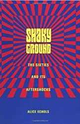 Shaky Ground: The Sixties and Its Aftershocks (Popular Cultures, Everyday Lives) by Alice Echols (6-Feb-2002) Paperback