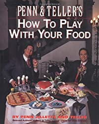 Penn & Teller's How to Play With Your Food/Includes a Gimmicks Envelope by Penn Jillette (1992-11-26)
