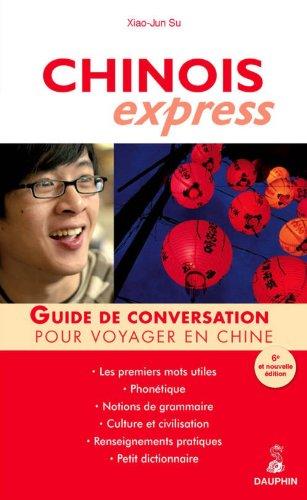 Chinois express : guide de conversation, les premiers mots utiles, notions de grammaire, renseignements pratiques, dictionnaire / Xiao-Jun Su.- Paris : Ed. du Dauphin , DL 2009