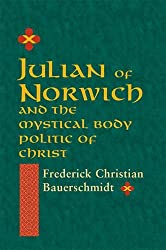 Julian of Norwich and the Mystical Body Politic of Christ (ND Studies Spirituality & Theology) by Frederick Christian Bauerschmidt (2008-04-01)