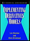 Implementing Derivatives Models (Wiley Series in Financial Engineering)