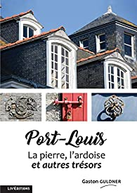 Port-Louis : la pierre, l'ardoise et autres trésors par Gaston Guldner