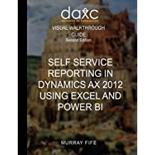 Self Service Reporting In Dynamics AX 2012 Using Excel and Power BI (Visual Walkthrough Guides) (Volume 1) by Murray Fife (2015-11-05)