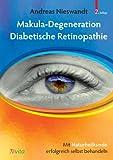 Makula-Degeneration, Diabetische Retinopathie: Mit Naturheilkunde erfolgreich selbst behandeln