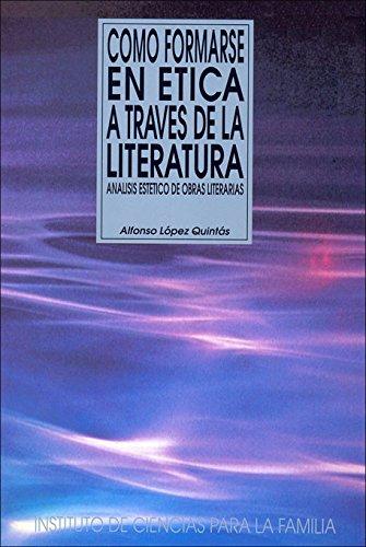 Cómo formarse en ética a través de la literatura (Instituto de Ciencias para la Familia) por Alfonso López Quintás