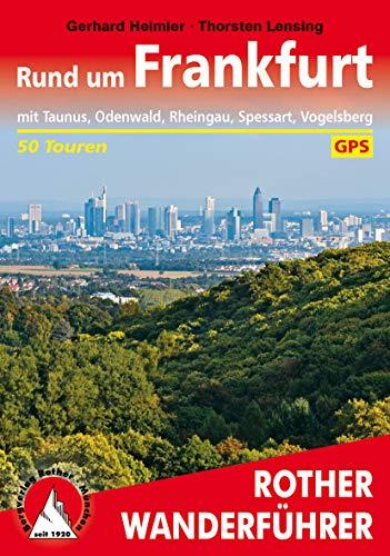 Rund um Frankfurt: mit Taunus, Odenwald, Rheingau, Spessart, Vogelsberg - 50 Touren (Rother Wanderführer)