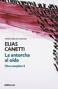 La antorcha al oído par Elias Canetti