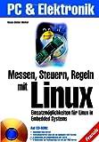 Messen, Steuern, Regeln mit Linux. Einsatzmöglichkeiten für Linux in Embedded Systems.
