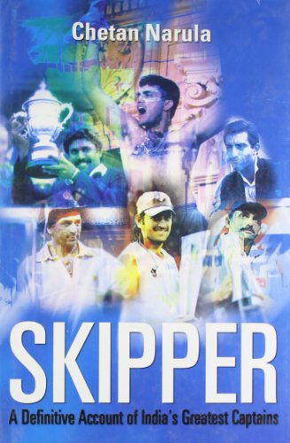 Skipper: a Definitive Account of India's Greatest Captains por Chetan Narula