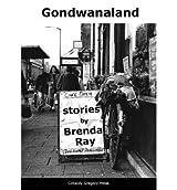 [(Gondwanaland: Stories by Brenda Ray)] [ By (author) Brenda Ray ] [July, 2013]