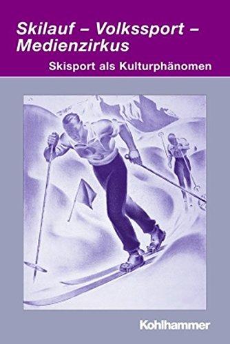 Skilauf - Volkssport - Medienzirkus (Irseer Dialoge. Kultur Und Wissenschaft Interdisziplinar)