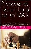 Préparer et réussir l'oral de sa V.A.E.: Préparer sereinement le passage devant le jury de validation. (French Edition)