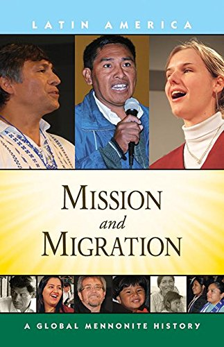Mission And Migration Global Mennonite History Latin America