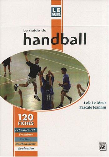 Le guide du handball : 120 fiches