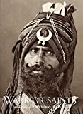 Warrior Saints: 1: Four Centuries of the Sikh Military History
