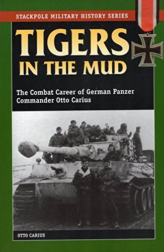 Tigers in the Mud: The Combat Career of German Panzer Commander Otto Carius (Stackpole Military History Series) by Otto Carius (2003-08-01)