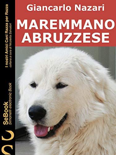 MAREMMANO ABRUZZESE: I Nostri Amici Cani Razza per Razza - 39 (Italian Edition)
