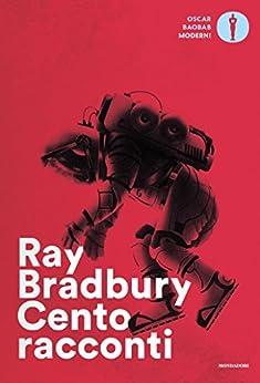 Cento racconti: Autoantologia 1943-1980 (La rosa) di [Bradbury, Ray]