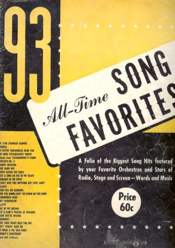 93 All Time Song Favorites : A Folio of the Biggest Song Hits Featured by Your Favorite Orchestras and Stars of Radio, Stage and Screen, Words and Music