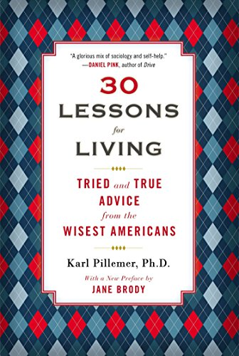 30 Lessons for Living: Tried and True Advice from the Wisest Americans por Ph.D. Karl Pillemer