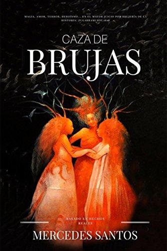 Caza de brujas: Magia, amor, terror, heroísmo... en el mayor juicio por brujería de la historia; Zugarramurdi 1610 por Mercedes Santos