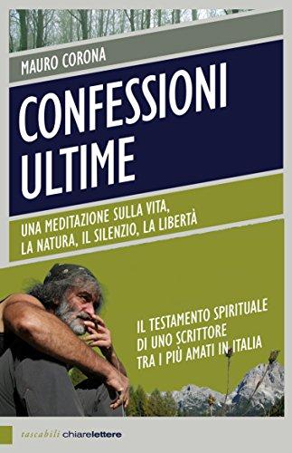 Confessioni ultime (Nuova Edizione): Una meditazione sulla vita, la natura, il silenzio, la libertà