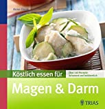Köstlich essen für Magen & Darm: Über 90 Rezepte: schonend und bekömmlich