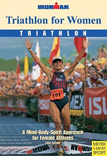 Triathlon for Women: A Mind-body-spirit Approach for Female Athletes (Ironman)