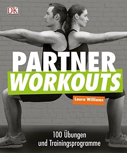 Partner Workouts: 100 Übungen und Trainingsprogramme