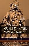 Der Bildschnitzer von Würzburg (Historischer Roman) - Vollständige Ausgabe: Die Zeit des Bauernkriegs - Der Aufstand der Würzburger Bürger (Die Geschichte ... Holzschnitzers Tilman Riemenschneider)