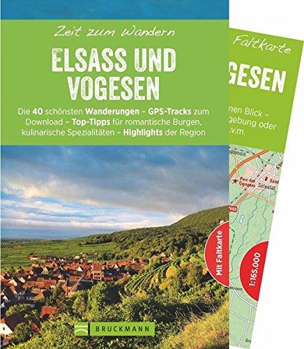 Bruckmann Wanderführer: Zeit zum Wandern Elsass und Vogesen. 40 Wanderungen, Bergtouren und Ausflugsziele im Elsass und den Vogesen. Mit Wanderkarte zum Herausnehmen.