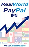 REAL World PayPal IPN: A Simple-English How to Guide for Setting up PayPal IPN (English Edition)