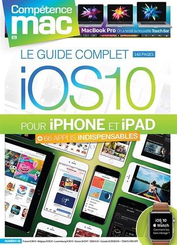Comptence Mac 51 - Le guide complet iOS 10 pour iPhone et iPad