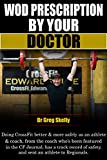 WOD Prescription by Your Doctor: Doing CrossFit better & more safely, from the coach who's been featured in the CF Journal, has a track record of safety, ... Workout of the Day Book 1) (English Edition)