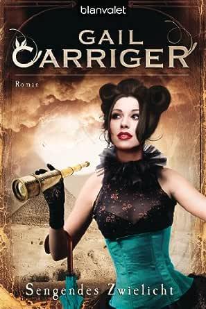 Sengendes Zwielicht: Roman - [Lady Alexia 5] eBook: Gail Carriger ...