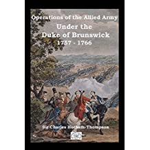 Operations of the Allied Army Under the Duke of Brunswick: 1757 - 1766 (English Edition)