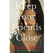 Keep Your Friends Close by Paula Daly (2014-08-19)