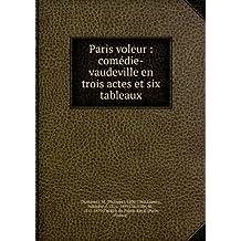 Paris voleur : comédie-vaudeville en trois actes et six tableaux