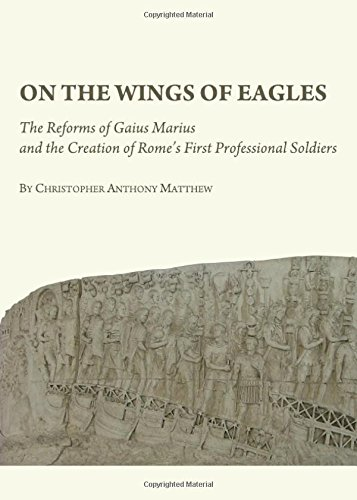 on-the-wings-of-eagles-the-reforms-of-gaius-marius-and-the-creation-of-romes-first-professional-sold