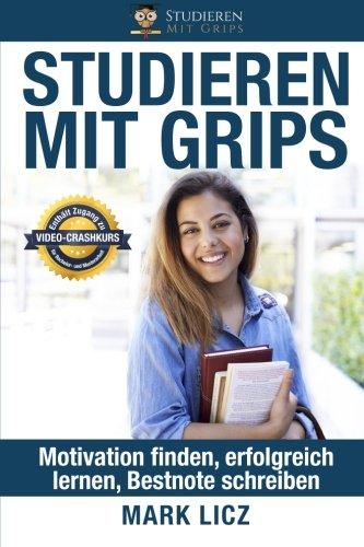 Studieren Mit Grips: Motivation finden, erfolgreich lernen, Bestnote schreiben