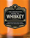 The Definitive Guide to Whiskey: More Than 200 Single Malts, Blends, Bourbons & Ryes from Around the World